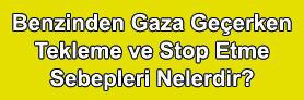 Benzinden Gaza Geçerken Tekleme ve Stop Etme Sebepleri