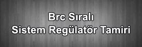 Brc Sıralı Sistem Regülatör Tamiri