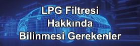 LPG Filtreleri Hakkında Teknik Bilgiler