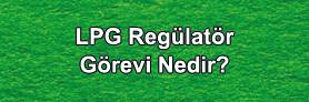 LPG Regülatörün Görevi Nedir ?