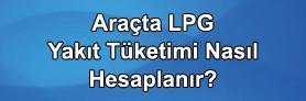 LPG'li Araçta Yakıt Tüketimi Nasıl Hesaplanır?