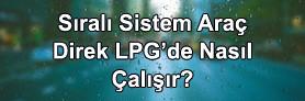 Sıralı Sistem Aracı Direk LPG'de Çalıştırma