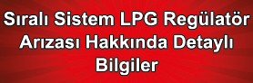 Sıralı Sistem LPG Regülatör Arızası Hakkında Detaylı Bilgiler